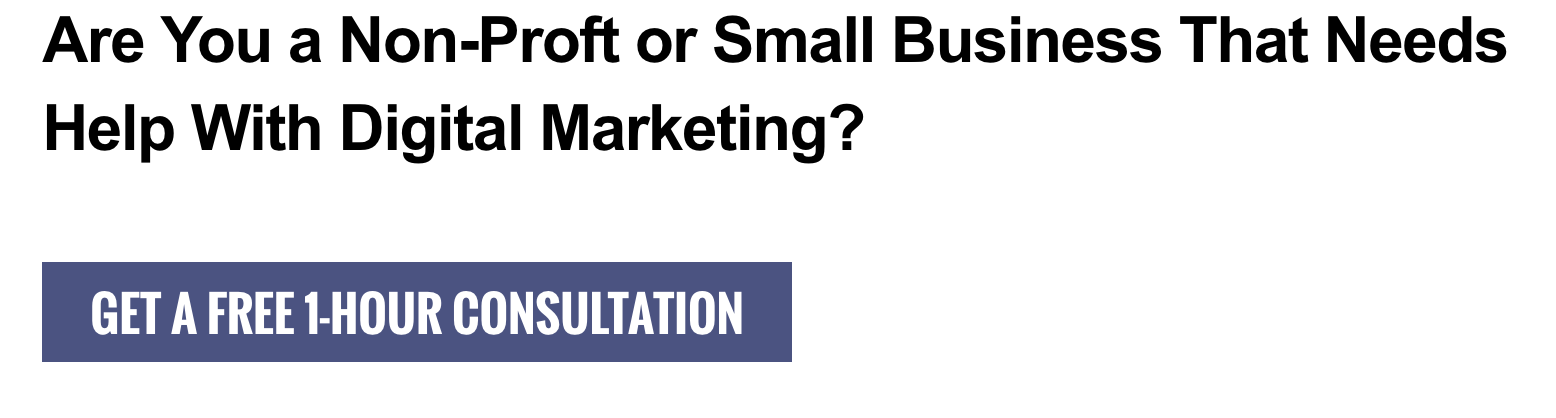 """Are you a non-profit or small business that needs help with digital marketing? Get a free one-hour consultation."""