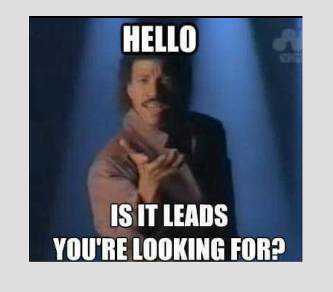 "Lionel Ritchie saying ""Hello? Is it leads you're looking for?"""