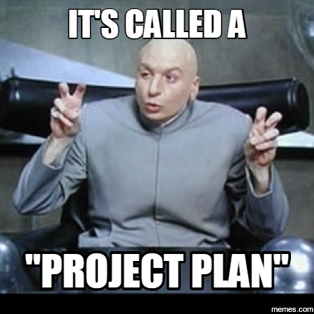"Dr. Evil making scare quotes and saying ""It's called a 'project plan'"""