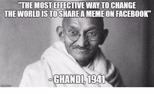 "A photo of Gandhi with the words ""the most effective way to change the world is to share a meme on Facebook"""