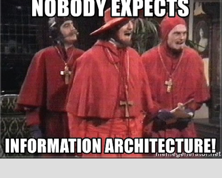 "Monty Python with the words ""no one expects information architecture!"""