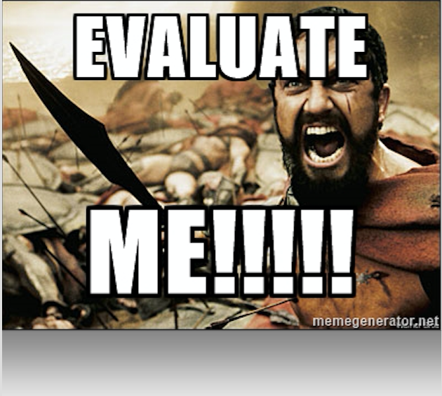 "The ""this is Sparta"" meme with the words ""evaluate me!!!"""